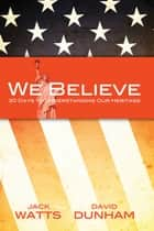 We Believe - 30 Days to Understanding Our Heritage ebook by Jack Watts, David Dunham