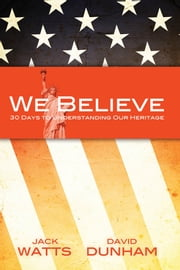 We Believe - 30 Days to Understanding Our Heritage ebook by Jack Watts,David Dunham