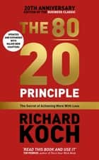 The 80/20 Principle - The Secret of Achieving More with Less: Updated 20th anniversary edition of the productivity and business classic ebook by Richard Koch