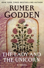 The Lady and the Unicorn - A Novel ebook by Rumer Godden