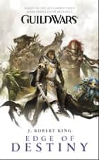 Guild Wars: Edge of Destiny ebook by J. Robert King