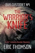 The Warrior's Knife - A 26th Century Murder Mystery ebook by Eric Thomson