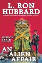 An Alien Affair: - Mission Earth Volume 4 (Reissue) ebook by L. Ron Hubbard