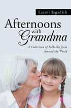 Afternoons with Grandma - A Collection of Folktales from Around the World ebook by Laxmi Jagadish