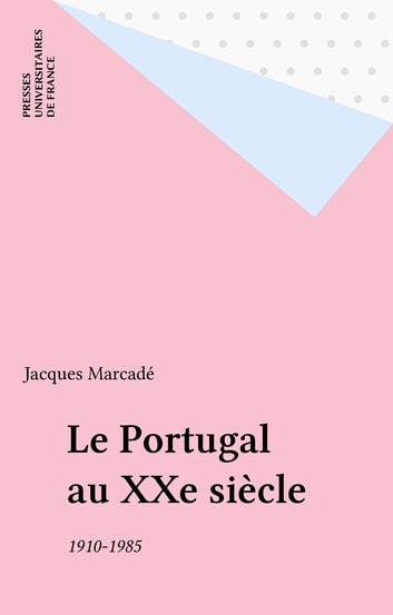 Le Portugal au XXe siècle - 1910-1985 ebook by Jacques Marcadé
