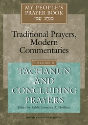 My People's Prayer Book Vol 6 - Tachanun and Concluding Prayers ebook by Dr. Marc Zvi Brettler,Elliot Dorff,Dr. David Ellenson,Ellen Frankel, LCSW,Alyssa Gray,Joel Hoffman,Rabbi Lawrence A. Hoffman, PhD,Rabbi Lawrence Kushner,Rabbi Nehemia Polen,Rabbi Daniel Landes,Rabbi Lawrence A. Hoffman, PhD