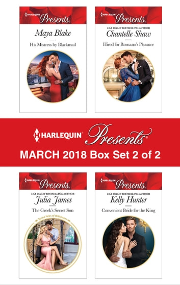 Harlequin Presents March 2018 - Box Set 2 of 2 - His Mistress by Blackmail\The Greek's Secret Son\Hired for Romano's Pleasure\Convenient Bride for the King ebook by Maya Blake,Julia James,Chantelle Shaw,Kelly Hunter