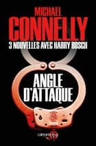 Angle d'attaque - Nouvelles inédites ebook by Michael Connelly