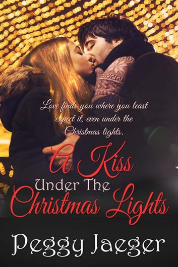 A Kiss Under the Christmas Lights ebook by Peggy  Jaeger