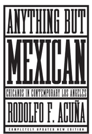 Anything But Mexican - The Rise and Fall of Los Angeles's Barrios ebook by Rodolfo F. Acuna