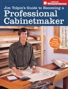 Jim Tolpin's Guide to Becoming a Professional Cabinetmaker ebook by Jim Tolpin