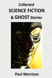 Collected Science Fiction and Ghost Stories ebook by Paul Morrison