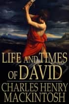 Life and Times of David ebook by Charles Henry Mackintosh