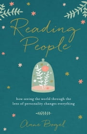 Reading People - How Seeing the World through the Lens of Personality Changes Everything ebook by Anne Bogel