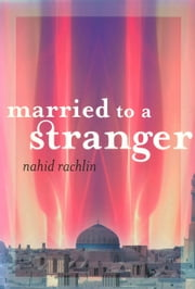 Married to a Stranger ebook by Nahid Rachlin