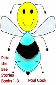 Pete the Bee Stories: Books 1-3 ebook by Paul Cook