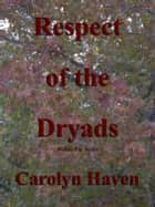 Respect of the Dryads ebook by Carolyn Haven