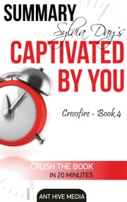 Sylvia Day's Captivated by You (Crossfire -Book 4) Summary ebook by Ant Hive Media