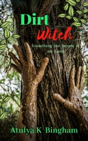 Dirt Witch - The Mud Series ebook by Atulya K Bingham