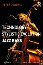 Technology and the Stylistic Evolution of the Jazz Bass ebook by Peter Dowdall