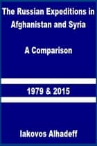 The Russian Expeditions in Afghanistan and Syria: A Comparison 1979 and 2015 ebook by Iakovos Alhadeff