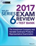 Wiley FINRA Series 6 Exam Review 2017 - The Investment Company and Variable Contracts Products Representative Examination ebook by Wiley