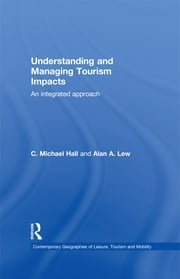 Understanding and Managing Tourism Impacts - An Integrated Approach ebook by C. Michael Hall,Alan A. Lew
