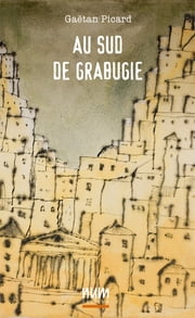 Au sud de Grabugie ebook by Kobo.Web.Store.Products.Fields.ContributorFieldViewModel