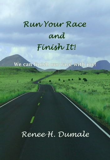 Run Your Race and Finish It! ebook by Renee H. Dumale