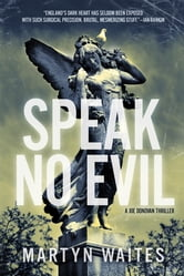 Speak No Evil: A Joe Donovan Thriller (Joe Donovan Thrillers) ebook by Martyn Waites