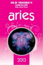 Old Moore's Horoscope 2013 Aries ebook by Dr Francis Moore