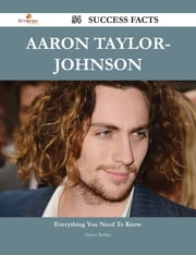 Aaron Taylor-Johnson 54 Success Facts - Everything you need to know about Aaron Taylor-Johnson ebook by Danny Robles