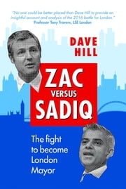 Zac Versus Sadiq - The fight to become London Mayor ebook by Dave Hill