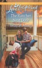 The Rancher Next Door (Mills & Boon Love Inspired) ebook by Betsy St. Amant