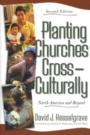 Planting Churches Cross-Culturally - North America and Beyond ebook by David F. Hesselgrave,Donald McGavran,Jeff Reed