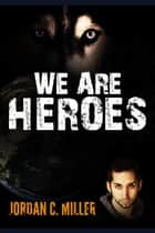 Ebook We Are Heroes di Jordan Miller