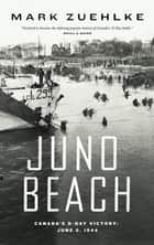 Juno Beach ebook by Mark Zuehlke