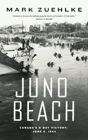 Juno Beach - Canada's D-Day Victory - June 6, 1944 ebook by Mark Zuehlke