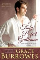 A Truly Perfect Gentleman ebook by Grace Burrowes