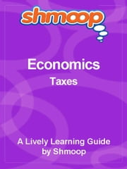 Shmoop Economics Guide: Taxes