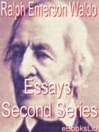 Essays, Second Series ebook by Ralph Waldo Emerson