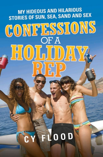 Confessions of a holiday rep ebook by cy flood 9781782190301 confessions of a holiday rep my hideous and hilarious stories of sun sea fandeluxe Ebook collections