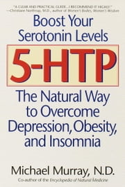 5-HTP - The Natural Way to Overcome Depression, Obesity, and Insomnia ebook by Michael Murray