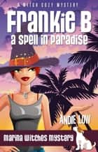Frankie B - A Spell in Paradise - A Witch Cozy Mystery ebook by