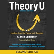 Theory U - Leading from the Future as It Emerges audiobook by C. Otto Scharmer