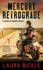 Mercury Retrograde - A Dark Alchemy Novel eBook by Laura Bickle