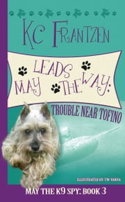 May Leads the Way: Trouble Near Tofino ebook by KC Frantzen