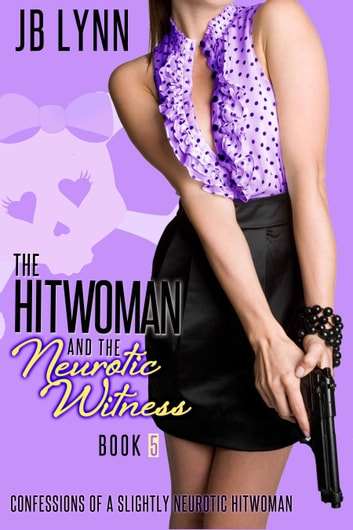The Hitwoman and the Neurotic Witness ebook by JB Lynn