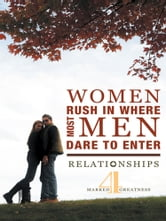 Women Rush in Where Most Men Dare to Enter - Relationships ebook by Marked4Greatness