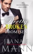 Pretty Broken Promises - An Unconventional Love Story ebook by Jeana E. Mann